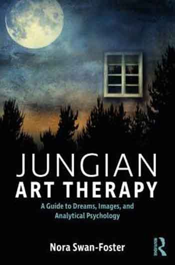 Jungian Art Therapy: A Guide to Dreams, Images, and Analytical Psychology